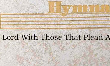 Plead Lord With Those That Plead And Fig – Hymn Lyrics