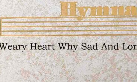 Poor Weary Heart Why Sad And Lone – Hymn Lyrics