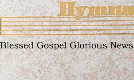 Pour Blessed Gospel Glorious News For Ma – Hymn Lyrics