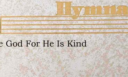 Praise God For He Is Kind – Hymn Lyrics
