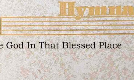 Praise God In That Blessed Place – Hymn Lyrics