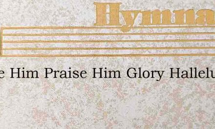 Praise Him Praise Him Glory Hallelujah – Hymn Lyrics