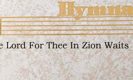 Praise Lord For Thee In Zion Waits – Hymn Lyrics