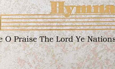 Praise O Praise The Lord Ye Nations – Hymn Lyrics