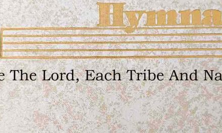 Praise The Lord, Each Tribe And Nation – Hymn Lyrics
