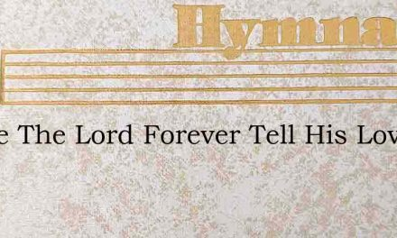 Praise The Lord Forever Tell His Love To – Hymn Lyrics