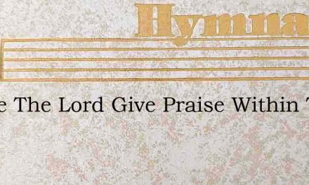Praise The Lord Give Praise Within The – Hymn Lyrics