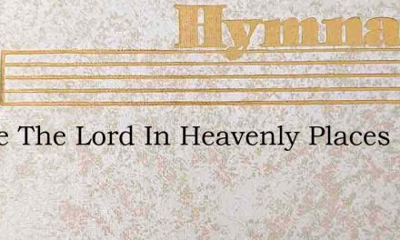 Praise The Lord In Heavenly Places – Hymn Lyrics