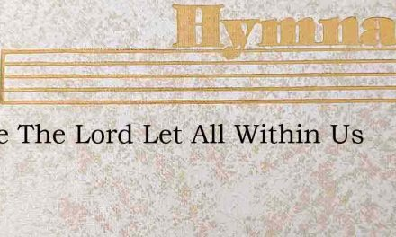 Praise The Lord Let All Within Us – Hymn Lyrics