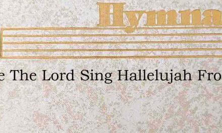 Praise The Lord Sing Hallelujah From Th – Hymn Lyrics