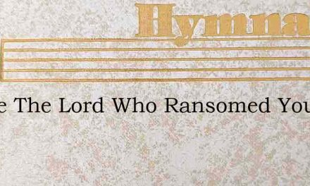 Praise The Lord Who Ransomed You – Hymn Lyrics