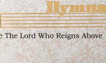 Praise The Lord Who Reigns Above – Hymn Lyrics