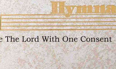 Praise The Lord With One Consent – Hymn Lyrics