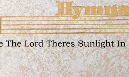 Praise The Lord Theres Sunlight In My Ha – Hymn Lyrics