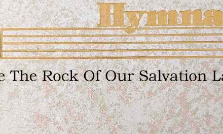 Praise The Rock Of Our Salvation Laud Hi – Hymn Lyrics