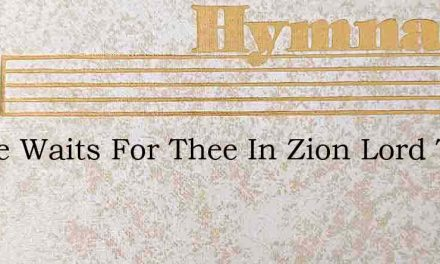 Praise Waits For Thee In Zion Lord To Th – Hymn Lyrics