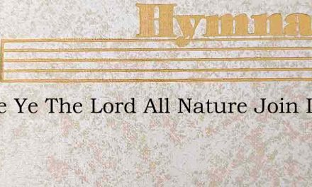 Praise Ye The Lord All Nature Join In Wo – Hymn Lyrics