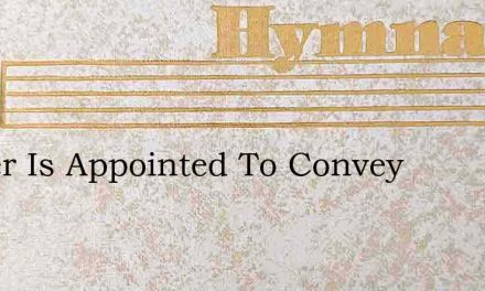 Prayer Is Appointed To Convey – Hymn Lyrics