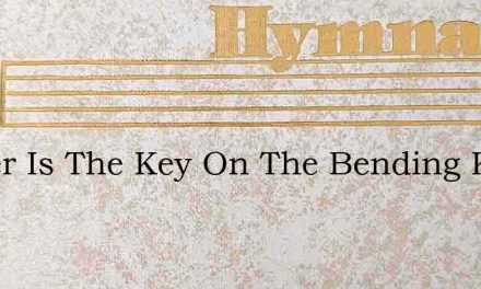 Prayer Is The Key On The Bending Knee – Hymn Lyrics