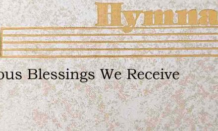 Precious Blessings We Receive – Hymn Lyrics
