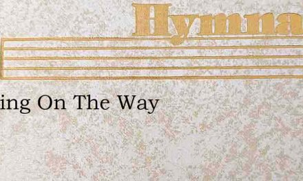 Pressing On The Way – Hymn Lyrics