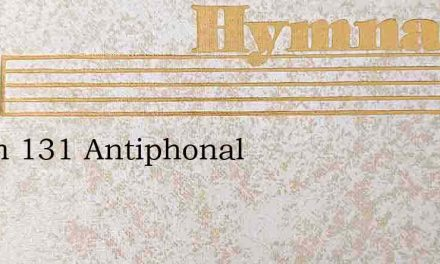 Psalm 131 Antiphonal – Hymn Lyrics