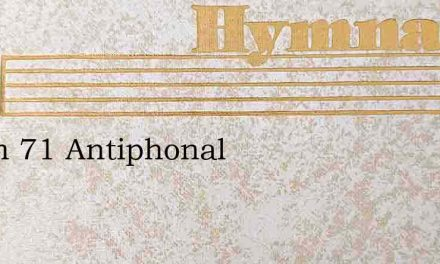 Psalm 71 Antiphonal – Hymn Lyrics