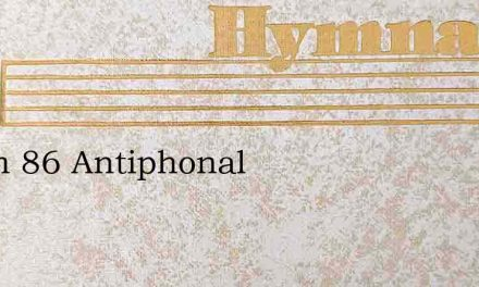 Psalm 86 Antiphonal – Hymn Lyrics