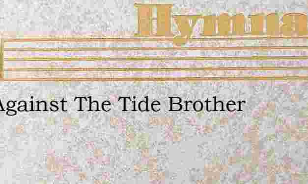 Pull Against The Tide Brother – Hymn Lyrics