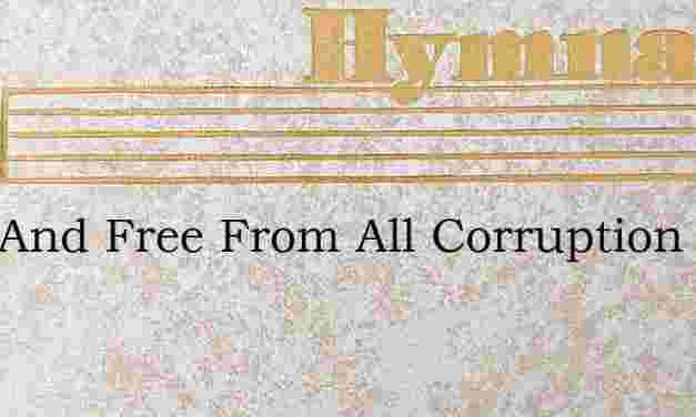 Pure And Free From All Corruption – Hymn Lyrics