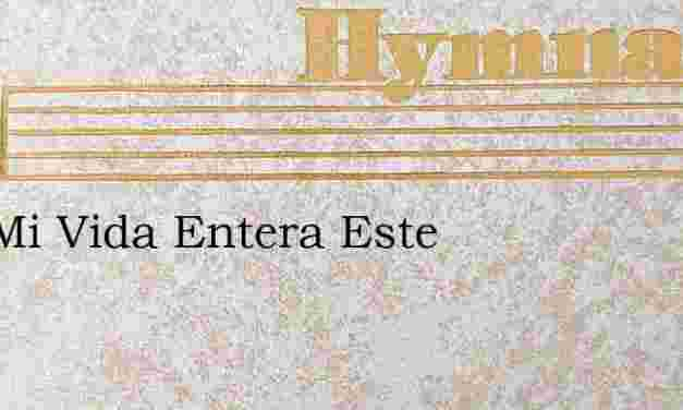 Que Mi Vida Entera Este – Hymn Lyrics