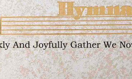 Quickly And Joyfully Gather We Now – Hymn Lyrics