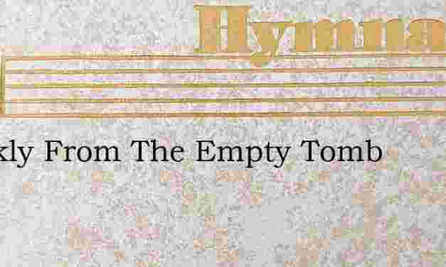 Quickly From The Empty Tomb – Hymn Lyrics