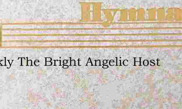 Quickly The Bright Angelic Host – Hymn Lyrics