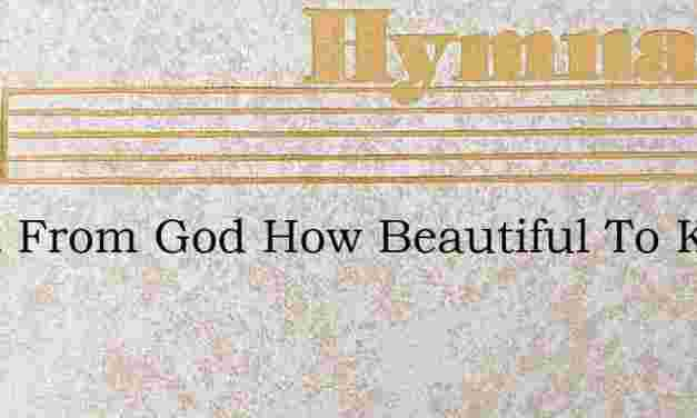 Quiet From God How Beautiful To Keep – Hymn Lyrics
