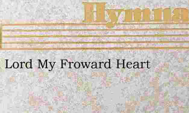 Quiet Lord My Froward Heart – Hymn Lyrics
