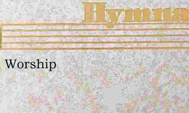 Quiet Worship – Hymn Lyrics