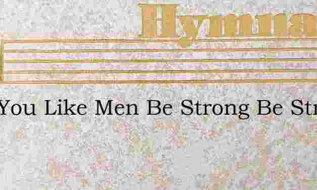 Quit You Like Men Be Strong Be Strong – Hymn Lyrics