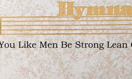 Quit You Like Men Be Strong Lean On The – Hymn Lyrics