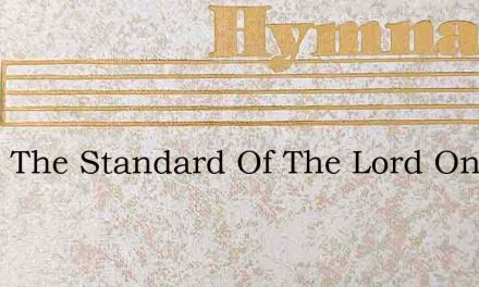 Raise The Standard Of The Lord On High – Hymn Lyrics