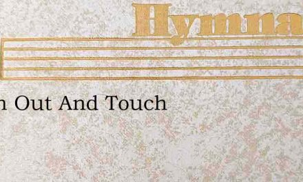 Reach Out And Touch – Hymn Lyrics