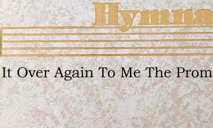 Read It Over Again To Me The Promise – Hymn Lyrics