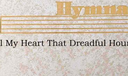 Recall My Heart That Dreadful Hour – Hymn Lyrics