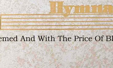 Redeemed And With The Price Of Blood – Hymn Lyrics