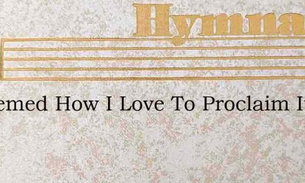 Redeemed How I Love To Proclaim It – Hymn Lyrics