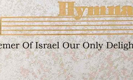 Redeemer Of Israel Our Only Delight – Hymn Lyrics