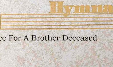 Rejoice For A Brother Deceased – Hymn Lyrics