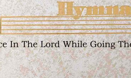 Rejoice In The Lord While Going The Way – Hymn Lyrics
