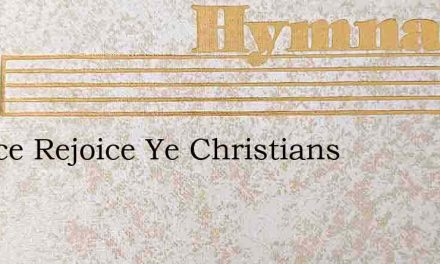 Rejoice Rejoice Ye Christians – Hymn Lyrics