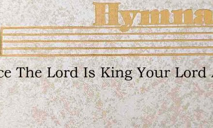 Rejoice The Lord Is King Your Lord And K – Hymn Lyrics